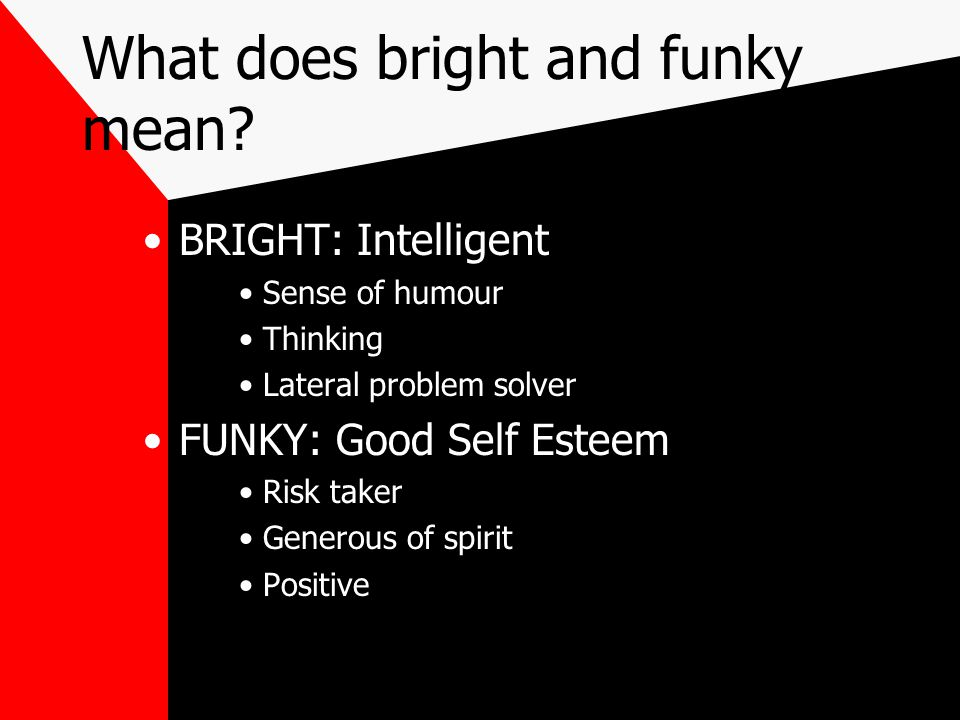 What does bright and funky mean