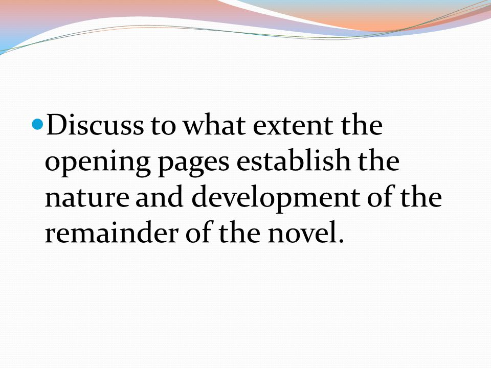 Discuss to what extent the opening pages establish the nature and development of the remainder of the novel.