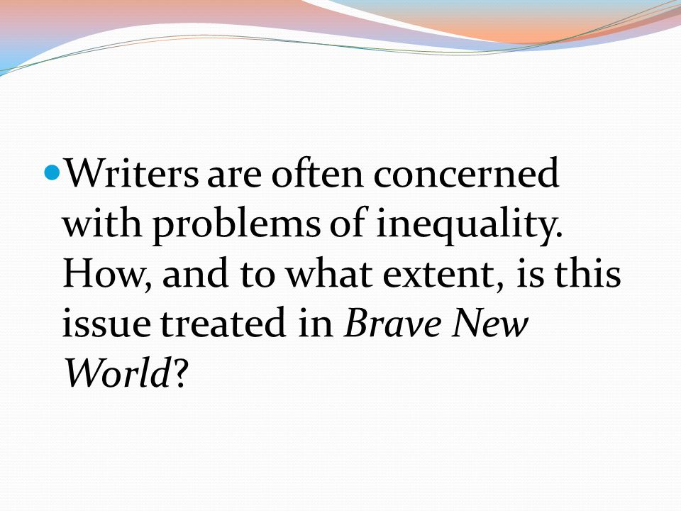 Writers are often concerned with problems of inequality