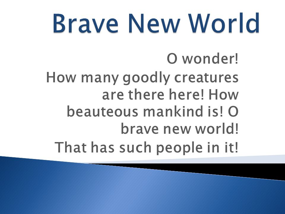 Brave New World O wonder!