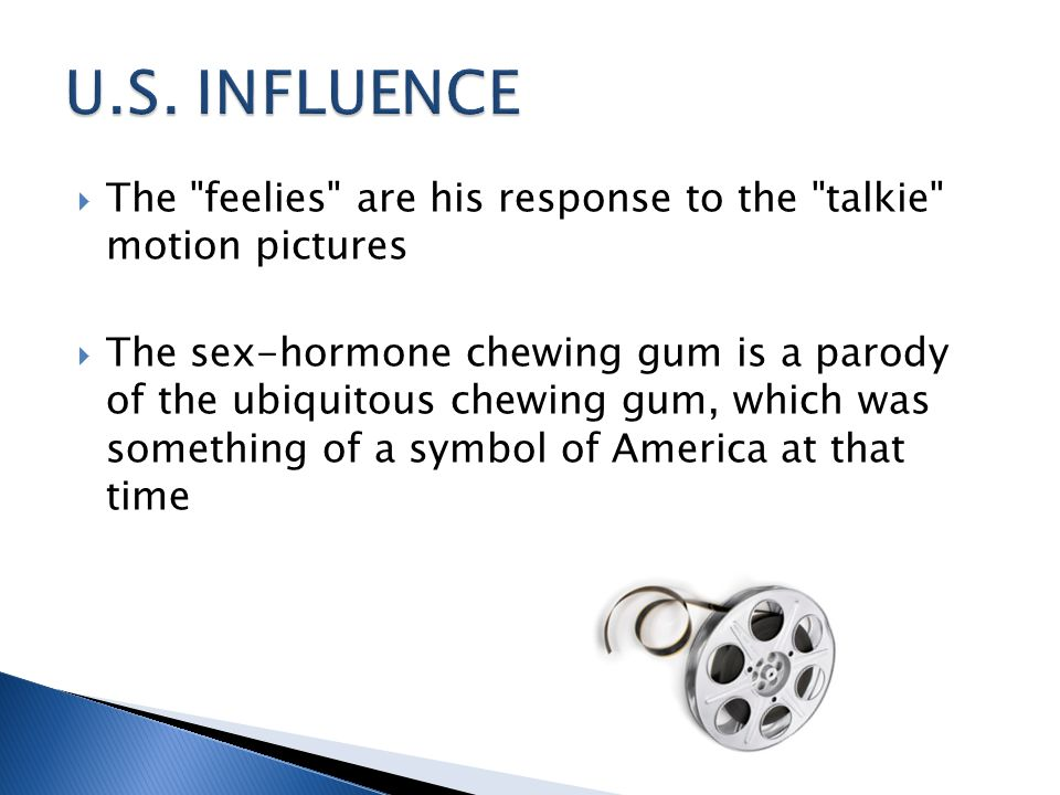 U.S. INFLUENCE The feelies are his response to the talkie motion pictures.