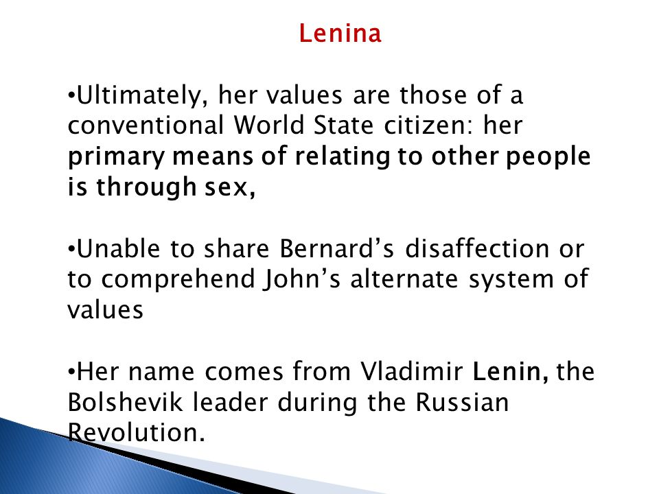 Lenina Ultimately, her values are those of a conventional World State citizen: her primary means of relating to other people is through sex,
