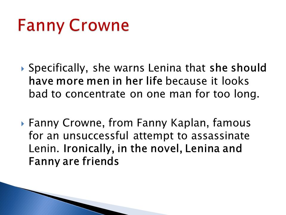 Fanny Crowne Specifically, she warns Lenina that she should have more men in her life because it looks bad to concentrate on one man for too long.