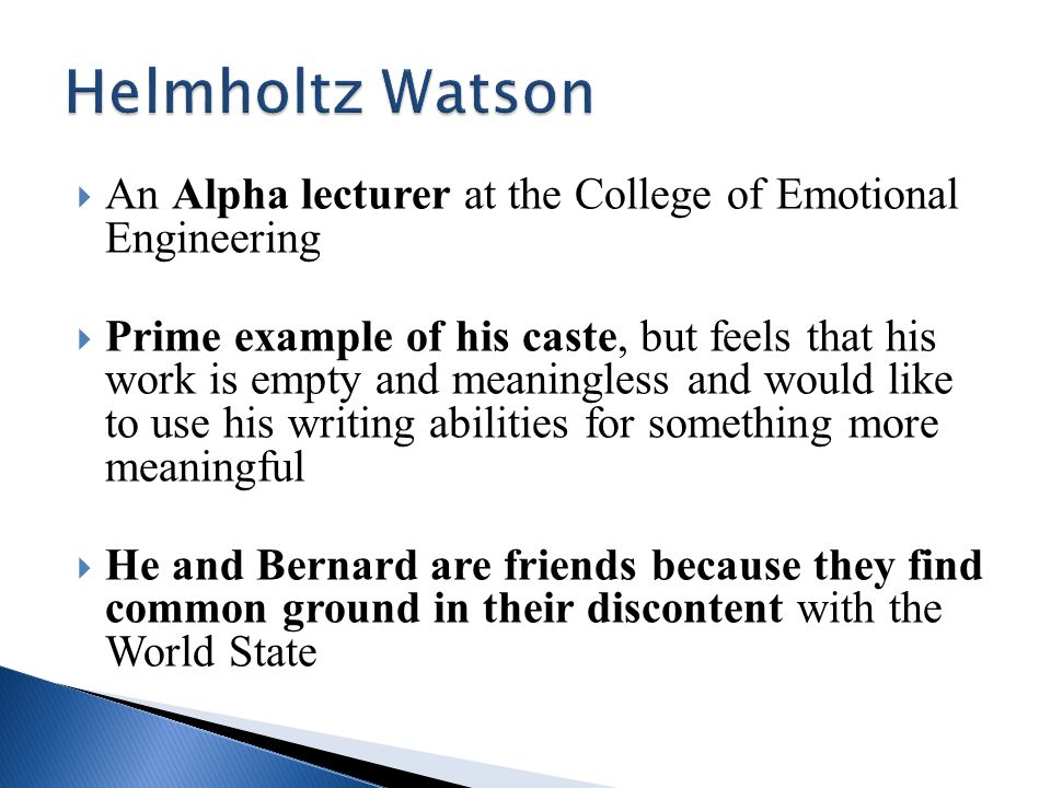 Helmholtz Watson An Alpha lecturer at the College of Emotional Engineering.