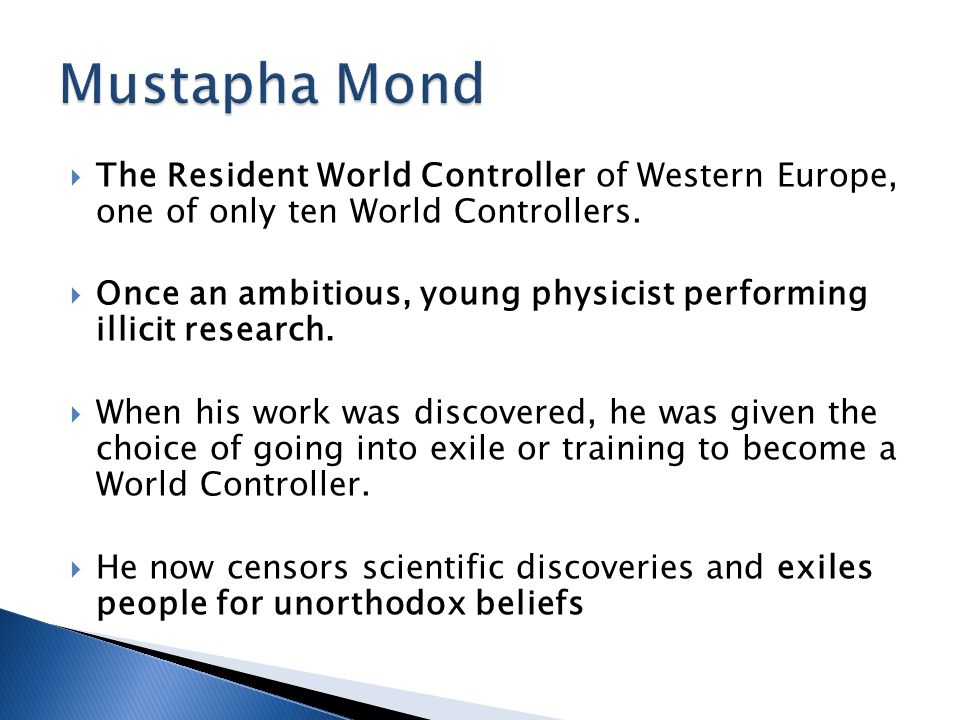 Mustapha Mond The Resident World Controller of Western Europe, one of only ten World Controllers.