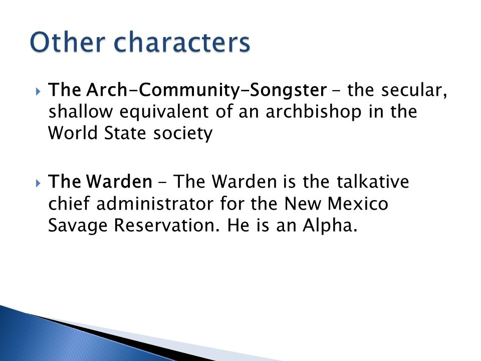 Other characters The Arch-Community-Songster - the secular, shallow equivalent of an archbishop in the World State society.