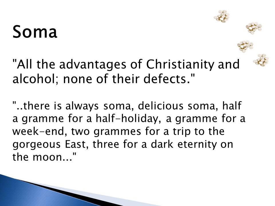 Soma All the advantages of Christianity and alcohol; none of their defects.