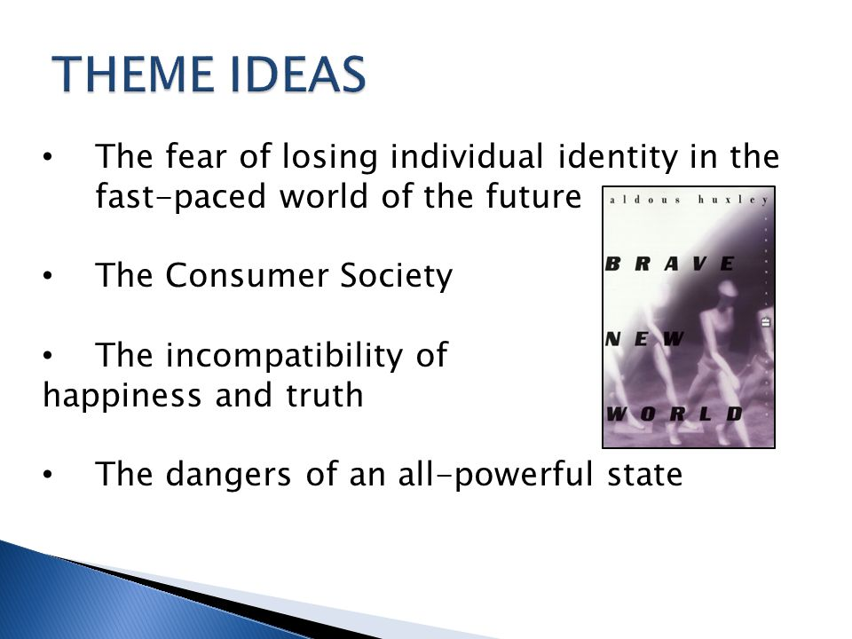 THEME IDEAS The fear of losing individual identity in the fast-paced world of the future. The Consumer Society.