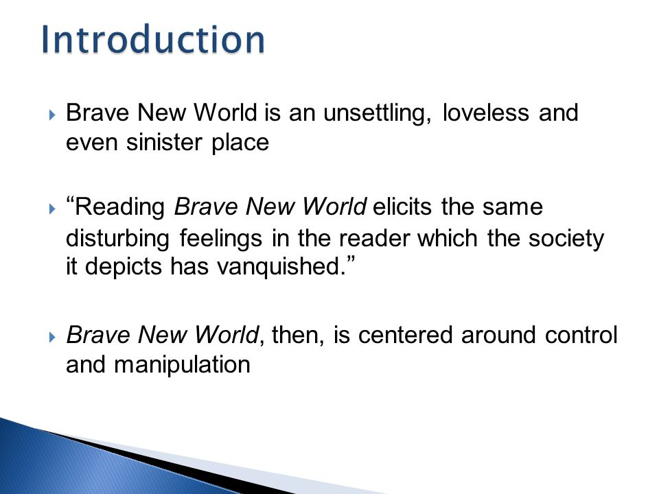 Introduction Brave New World is an unsettling, loveless and even sinister place.
