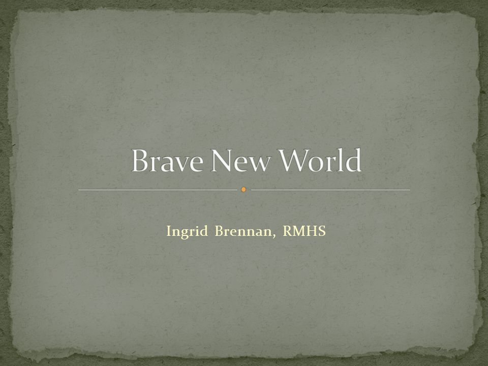 Brave New World Ingrid Brennan, RMHS