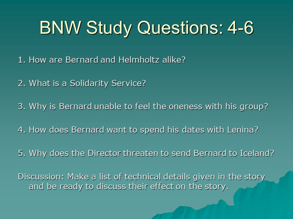BNW Study Questions: 4-6 1. How are Bernard and Helmholtz alike