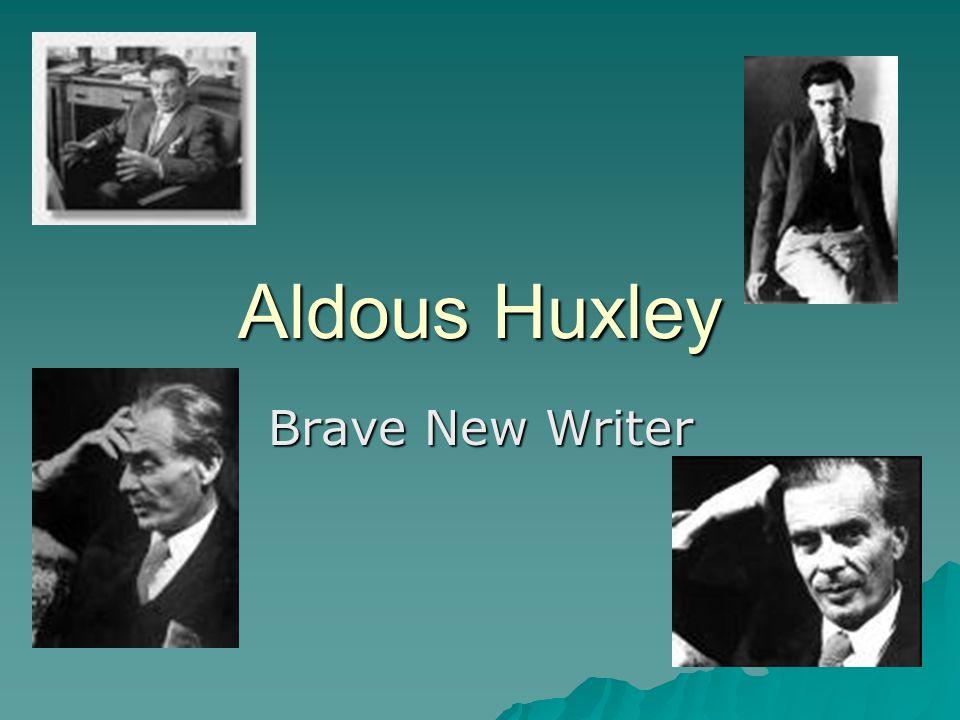 Aldous Huxley Brave New Writer