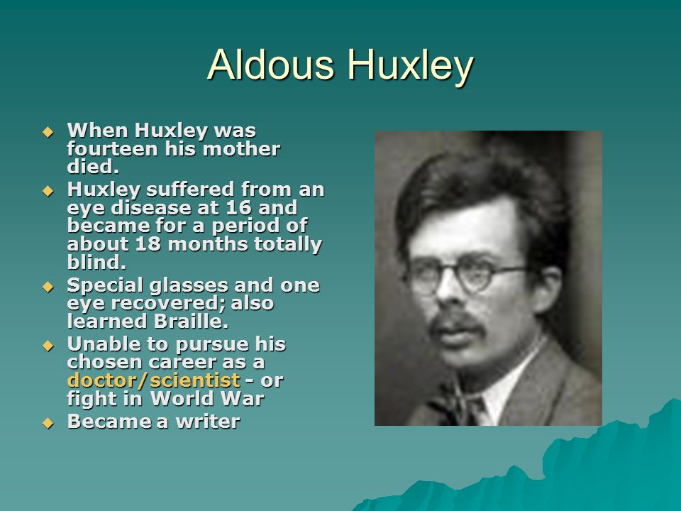 Aldous Huxley When Huxley was fourteen his mother died.