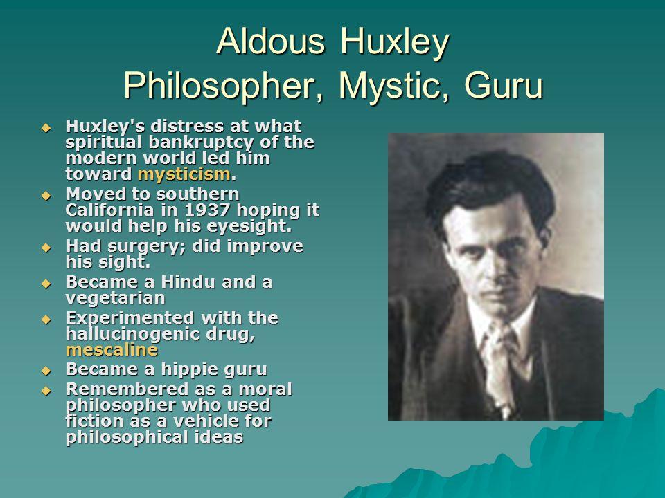 Aldous Huxley Philosopher, Mystic, Guru