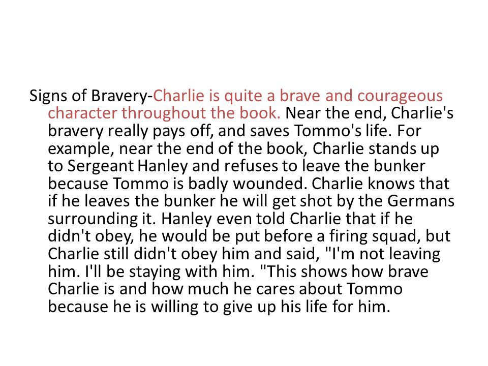 Signs of Bravery-Charlie is quite a brave and courageous character throughout the book.