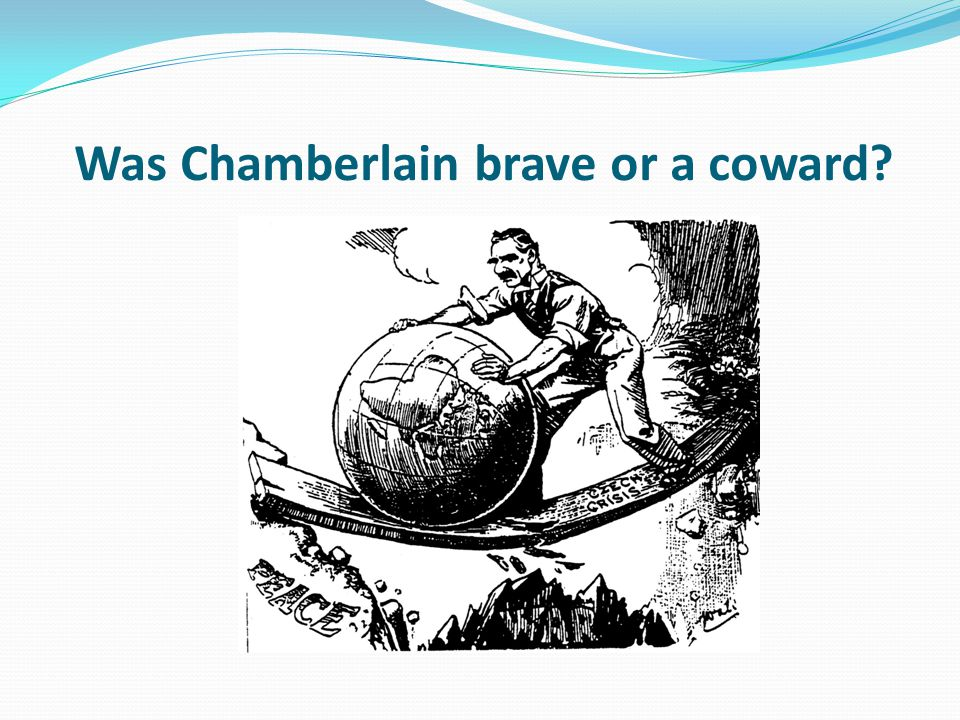 Was Chamberlain brave or a coward