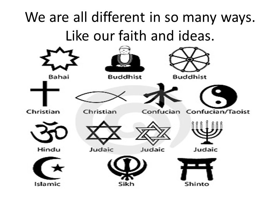 We are all different in so many ways. Like our faith and ideas.