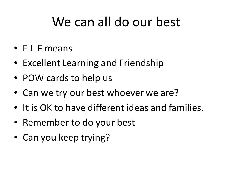 We can all do our best E.L.F means Excellent Learning and Friendship