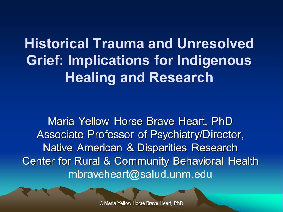 Historical Trauma and Unresolved Grief: Implications for Indigenous Healing and Research