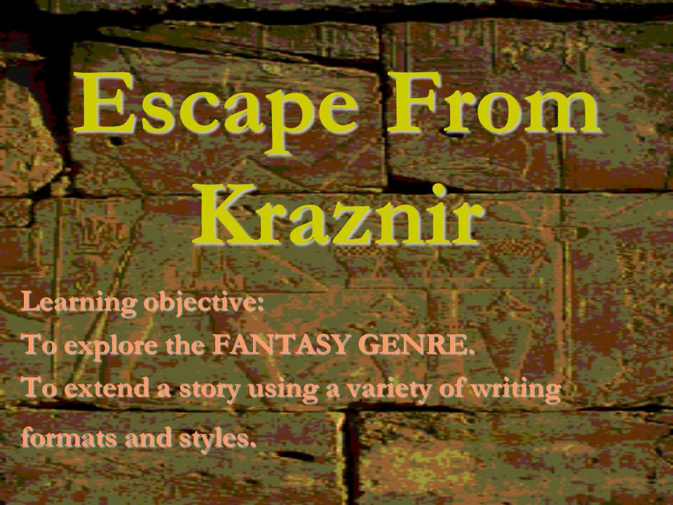 Escape From Kraznir Learning objective: To explore the FANTASY GENRE.
