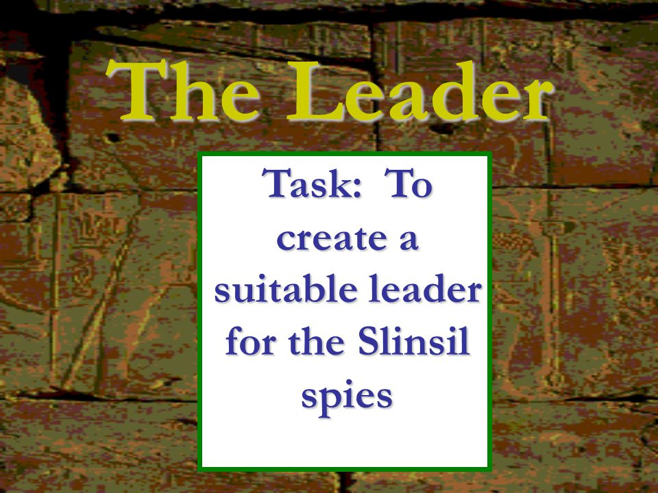 Task: To create a suitable leader for the Slinsil spies