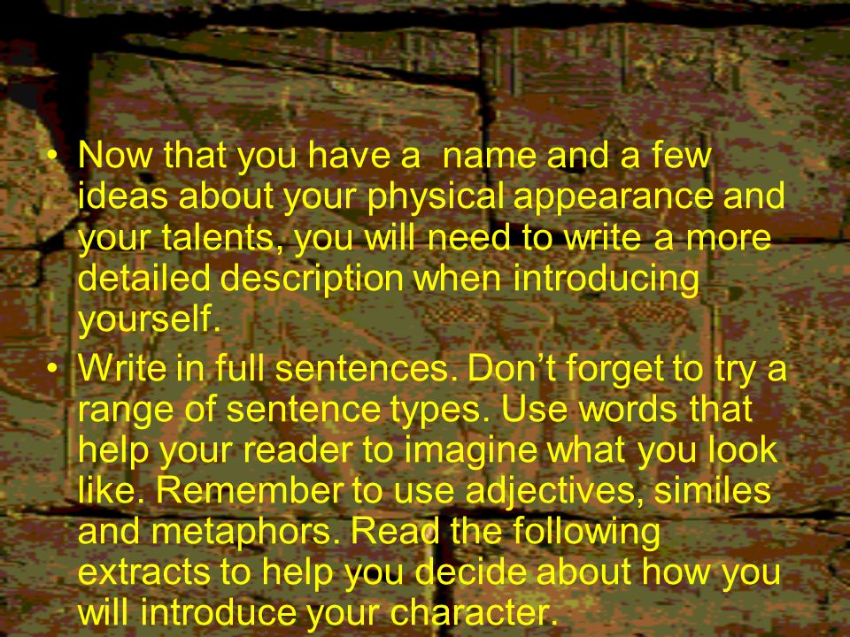 Now that you have a name and a few ideas about your physical appearance and your talents, you will need to write a more detailed description when introducing yourself.