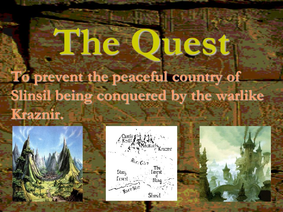 The Quest To prevent the peaceful country of Slinsil being conquered by the warlike Kraznir.