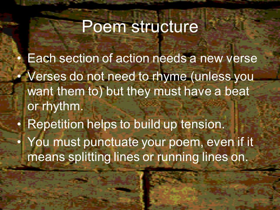 Poem structure Each section of action needs a new verse