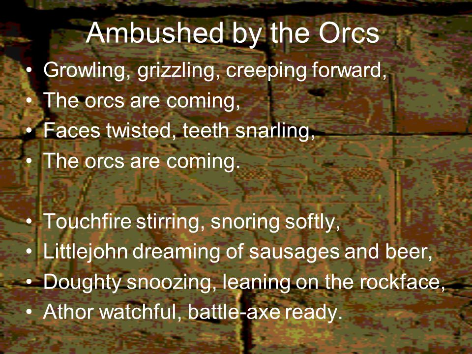 Ambushed by the Orcs Growling, grizzling, creeping forward,
