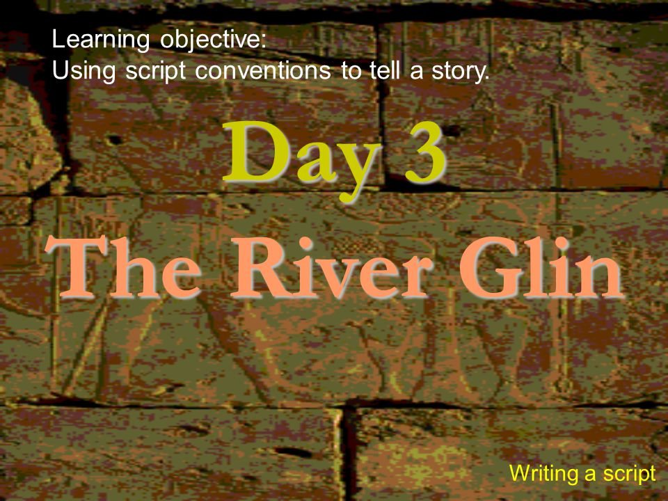 Day 3 The River Glin Learning objective: