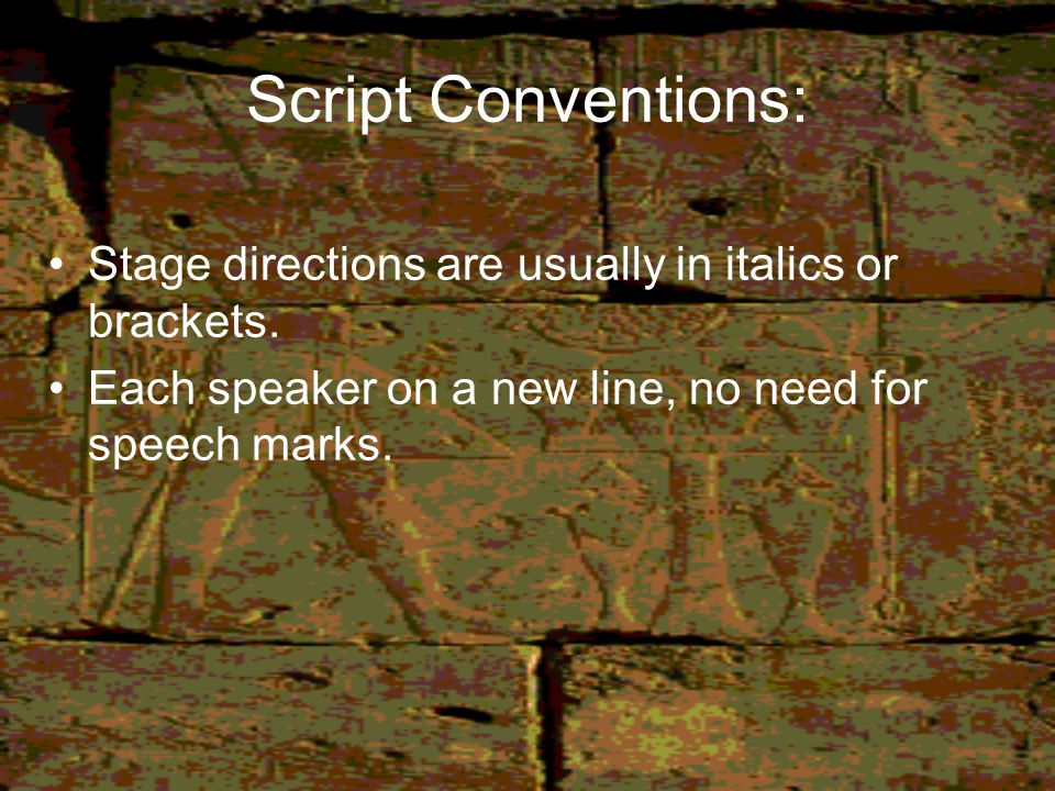 Script Conventions: Stage directions are usually in italics or brackets.