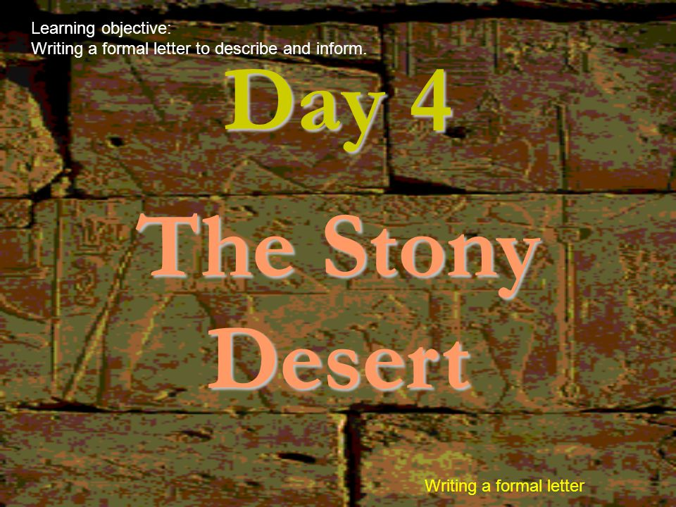 Day 4 The Stony Desert Learning objective: