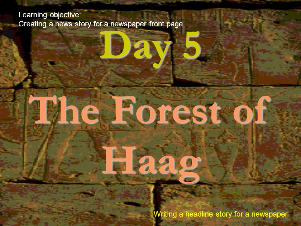 Day 5 The Forest of Haag Learning objective:
