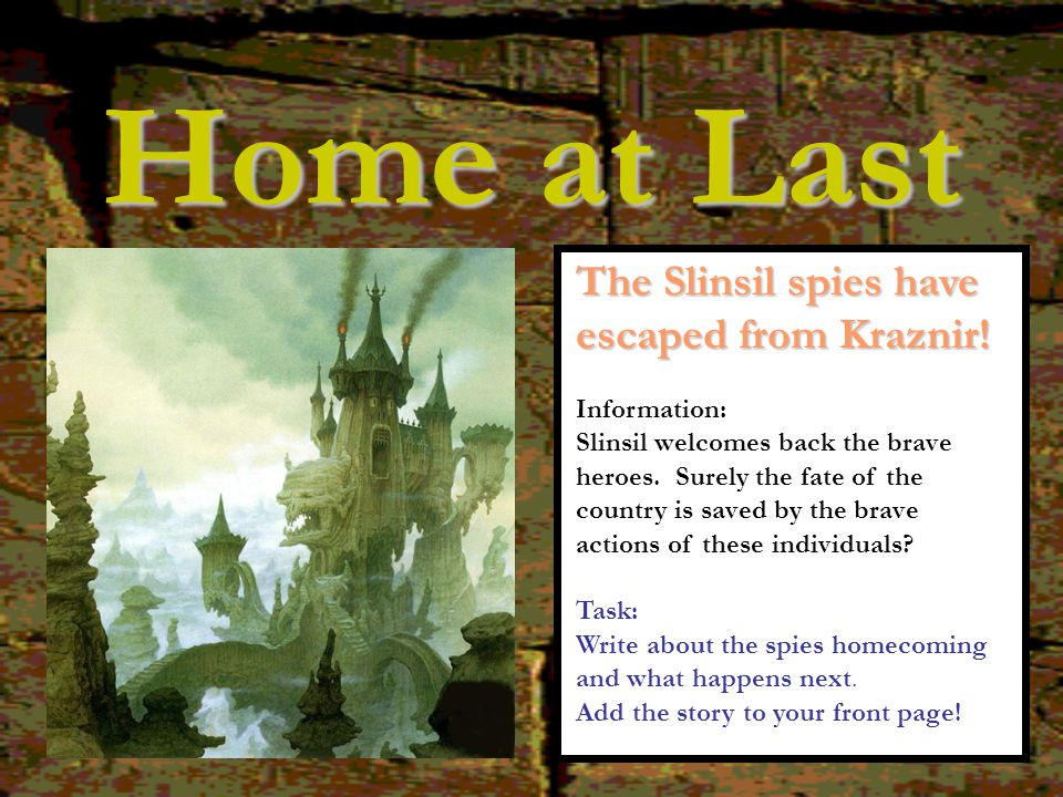 Home at Last The Slinsil spies have escaped from Kraznir! Information:
