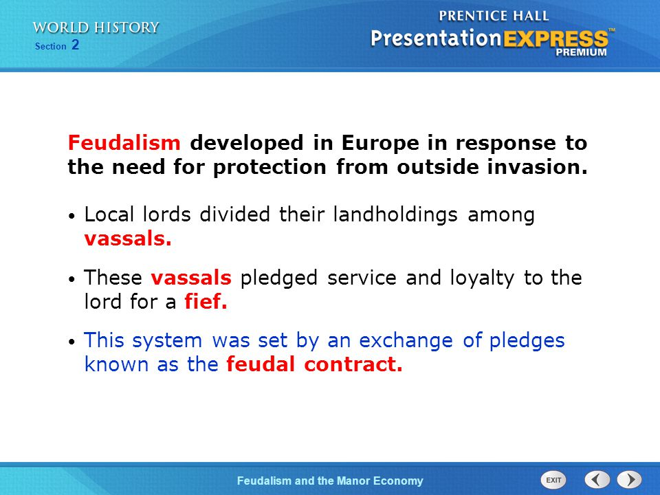 Feudalism developed in Europe in response to the need for protection from outside invasion.