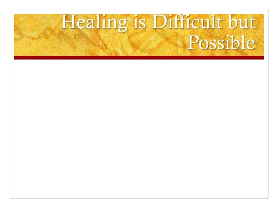 Healing is Difficult but Possible