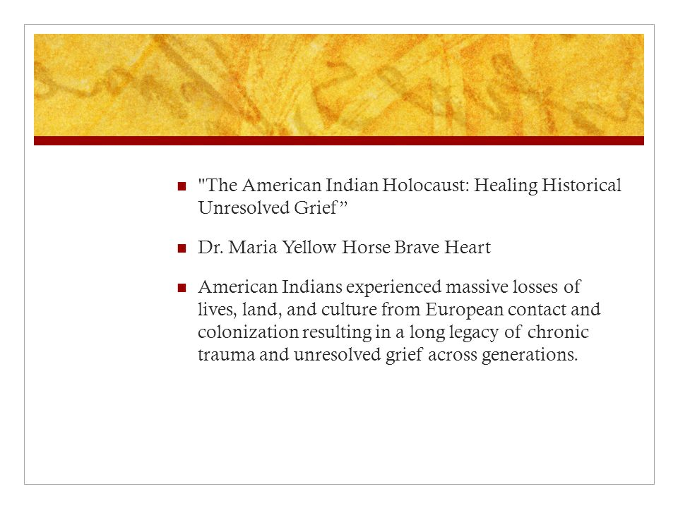 The American Indian Holocaust: Healing Historical Unresolved Grief