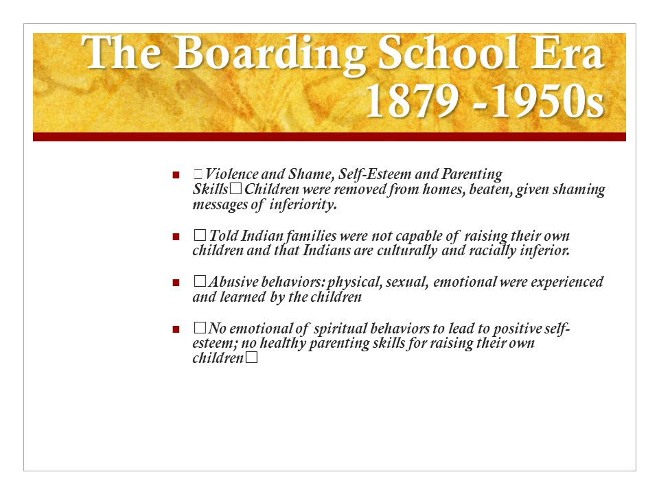 The Boarding School Era 1879 -1950s