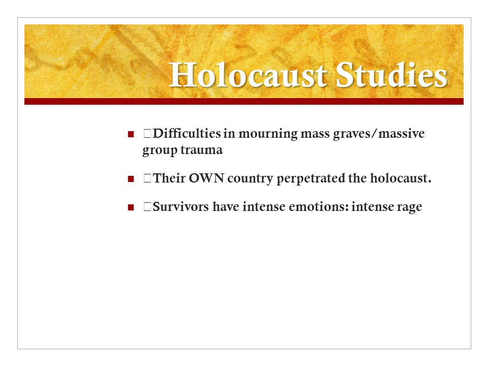 Holocaust Studies Difficulties in mourning mass graves/massive group trauma.
