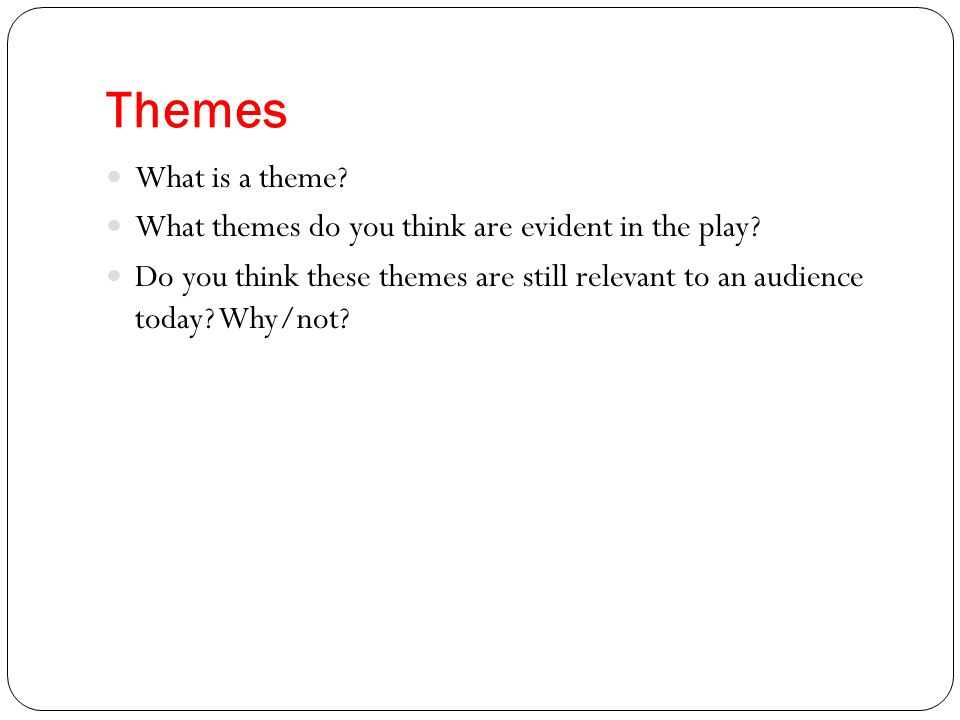Themes What is a theme What themes do you think are evident in the play