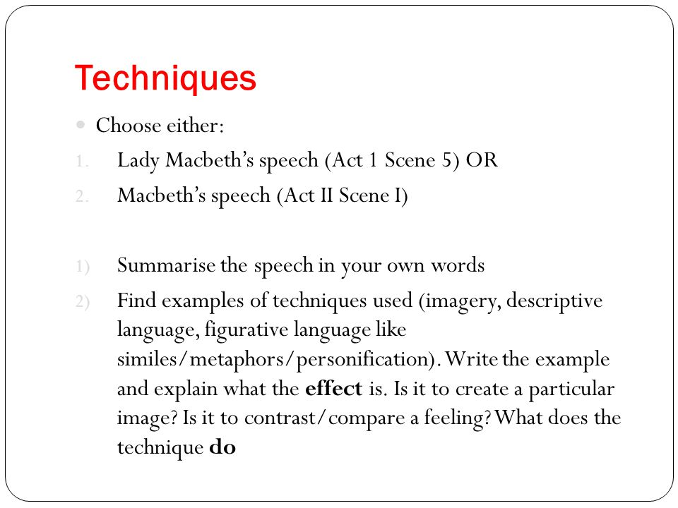 Techniques Choose either: Lady Macbeth's speech (Act 1 Scene 5) OR