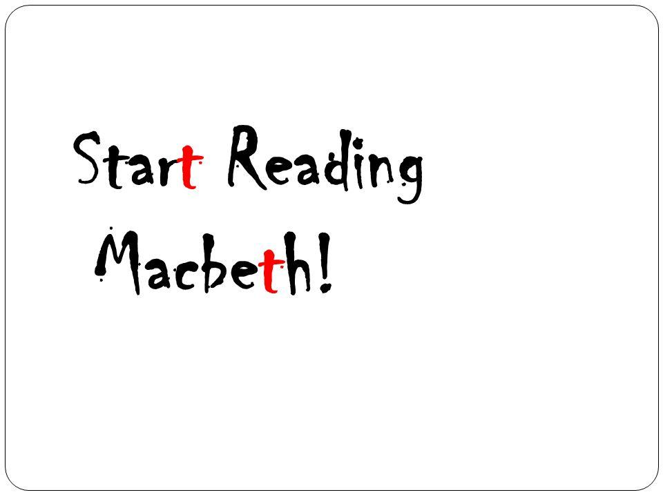 Start Reading Macbeth!