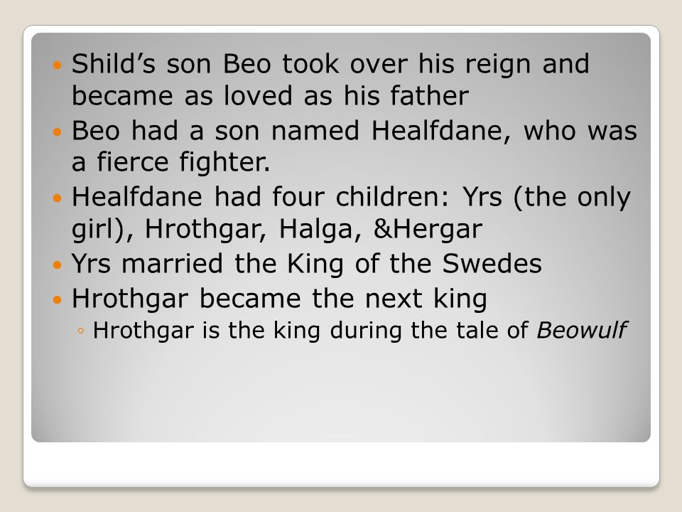 Shild's son Beo took over his reign and became as loved as his father