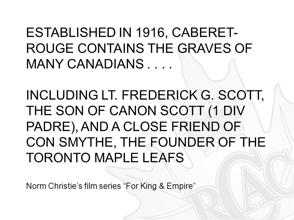 ESTABLISHED IN 1916, CABERET-ROUGE CONTAINS THE GRAVES OF MANY CANADIANS . . . .