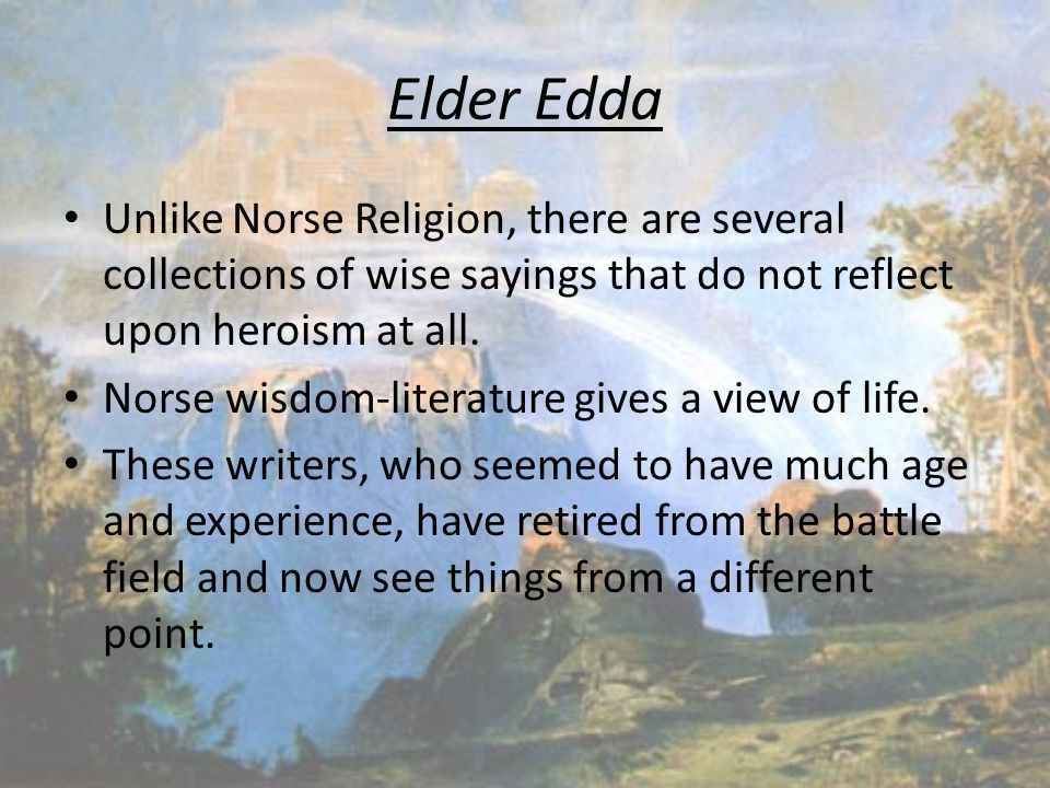 Elder Edda Unlike Norse Religion, there are several collections of wise sayings that do not reflect upon heroism at all.