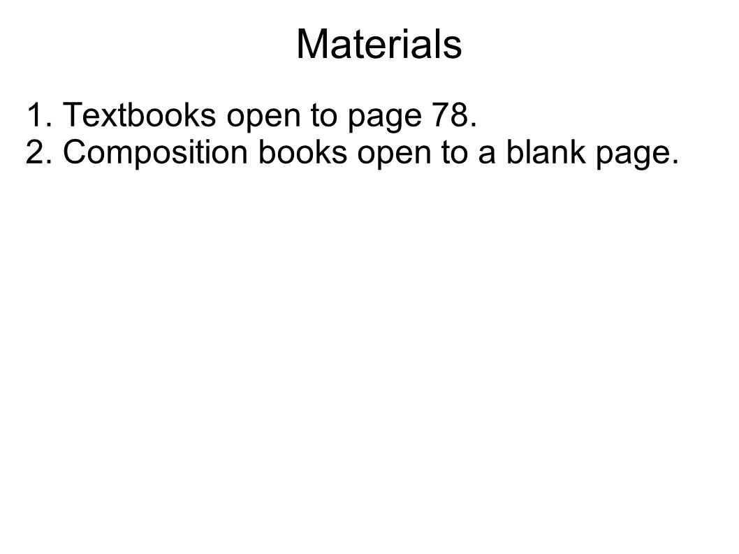 Materials 1. Textbooks open to page 78.