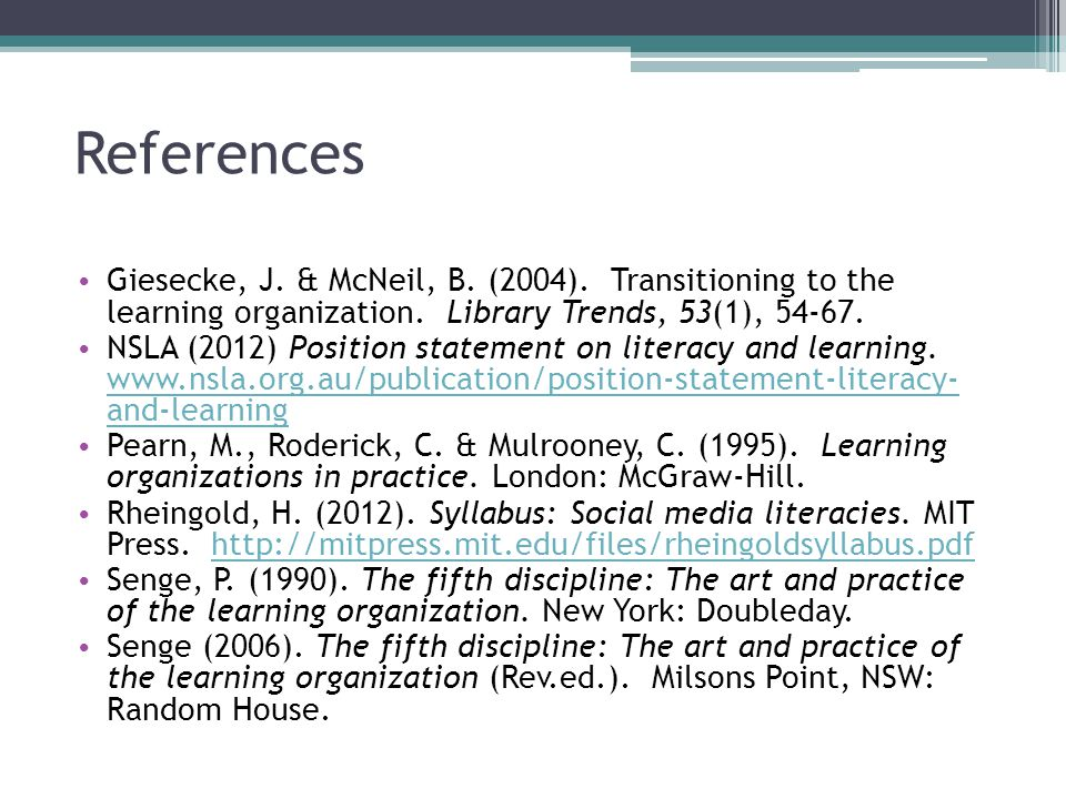 References Giesecke, J. & McNeil, B. (2004). Transitioning to the learning organization. Library Trends, 53(1), 54-67.