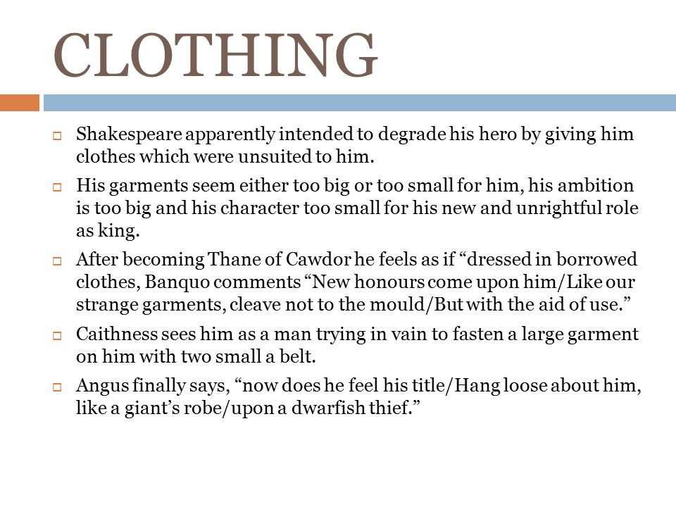 CLOTHING Shakespeare apparently intended to degrade his hero by giving him clothes which were unsuited to him.