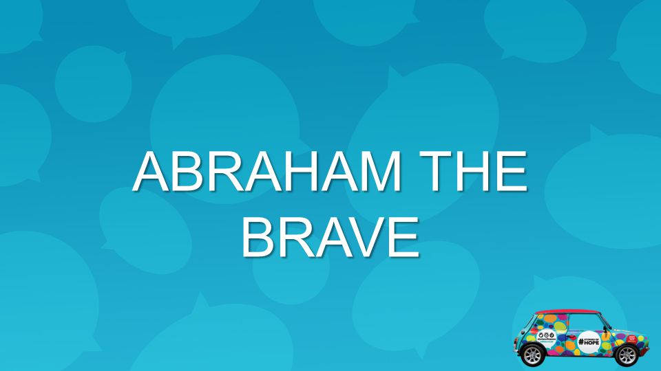 ABRAHAM THE BRAVE 2. Abraham the Brave