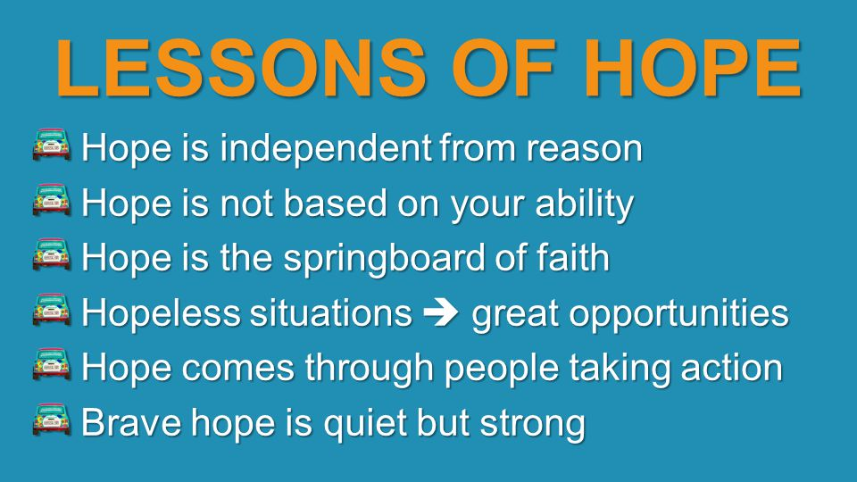 LESSONS OF HOPE Hope is independent from reason
